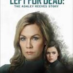 Movie: Left for Dead: The Ashley Reeves Story (2021)